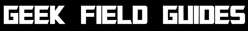 Geek Field Guides